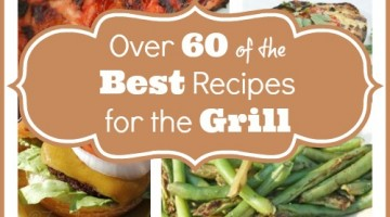 Over 60 Delicious Grilling Recipes!