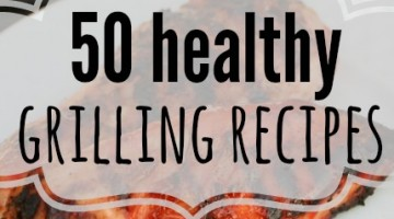 50 Healthy Grilling Recipes for you to try