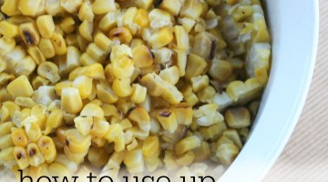 7 Ways to Use Leftover Grilled Corn