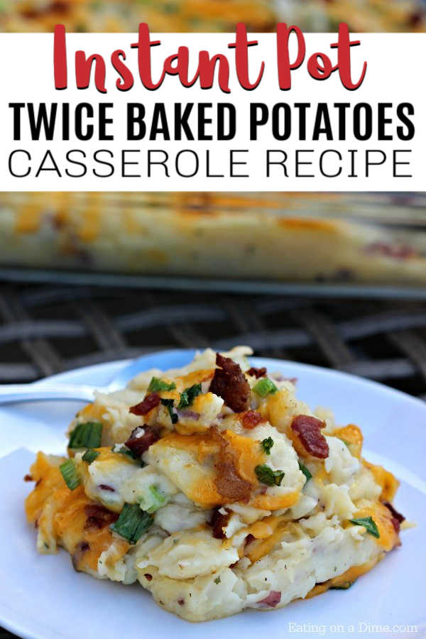 Instant Pot Twice Baked Potatoes Casserole Recipe Eating On A Dime