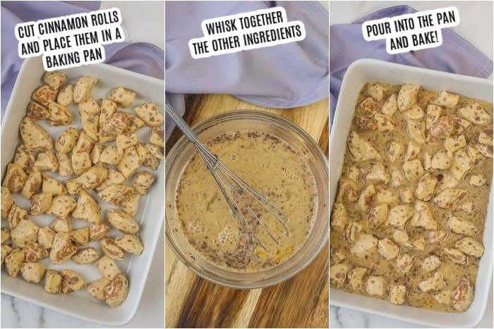 picture of steps to make french toast casserole. 1. Cut cinnamon rolls and place in a baking pan. 2. Whisk together the other ingredients. 3. Pour into the pan and bake.